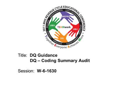 2010 UBO/UBU Conference Title: DQ Guidance DQ – Coding Summary Audit Session: W-6-1630.