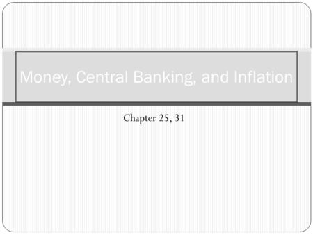 Chapter 25, 31 Money, Central Banking, and Inflation.