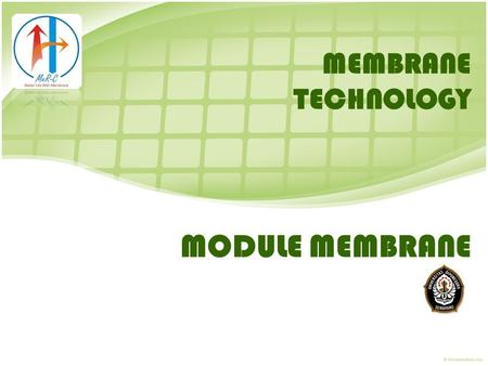 MODULE MEMBRANE MEMBRANE TECHNOLOGY. INTRODUCTION [1] Fig 1. Schematic drawing single module design: feed module retentate permeate Permeate : the fraction.