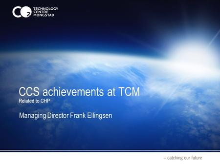 CCS achievements at TCM Related to CHP Managing Director Frank Ellingsen.