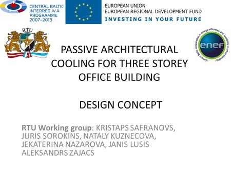 PASSIVE ARCHITECTURAL COOLING FOR THREE STOREY OFFICE BUILDING DESIGN CONCEPT RTU Working group: KRISTAPS SAFRANOVS, JURIS SOROKINS, NATALY KUZNECOVA,