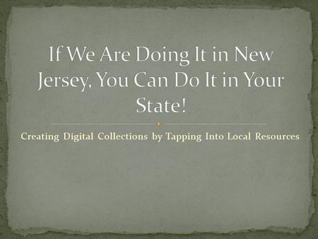 Creating Digital Collections by Tapping Into Local Resources.