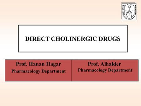 DIRECT CHOLINERGIC DRUGS Prof. Alhaider Pharmacology Department Prof. Hanan Hagar Pharmacology Department.