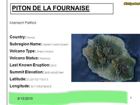 1 PITON DE LA FOURNAISE Country: France Subregion Name: Western Indian Ocean Volcano Type: Shield volcano Volcano Status: Historical Last Known Eruption:
