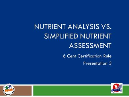NUTRIENT ANALYSIS VS. SIMPLIFIED NUTRIENT ASSESSMENT 6 Cent Certification Rule Presentation 3.