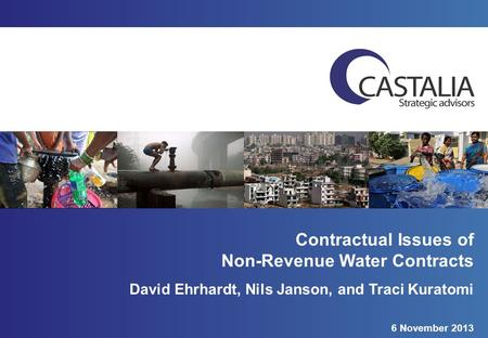 Contractual Issues of Non-Revenue Water Contracts David Ehrhardt, Nils Janson, and Traci Kuratomi 6 November 2013.