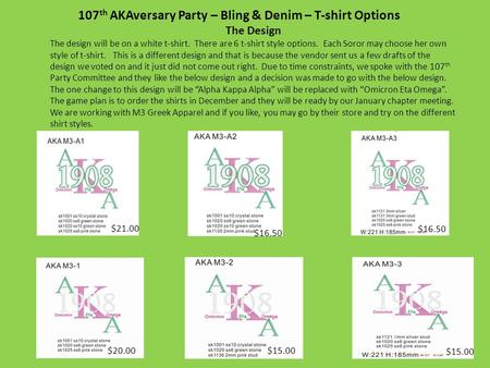107 th AKAversary Party – Bling & Denim – T-shirt Options The Design The design will be on a white t-shirt. There are 6 t-shirt style options. Each Soror.