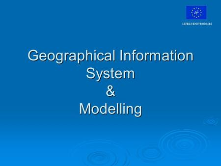 Geographical Information System & Modelling LIFE02/ENV/P/000416.