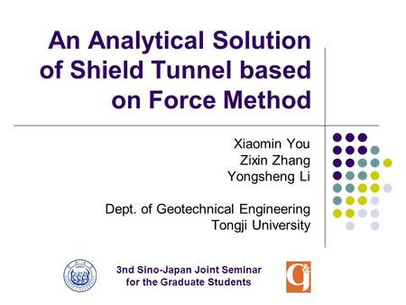 An Analytical Solution of Shield Tunnel based on Force Method Xiaomin You Zixin Zhang Yongsheng Li Dept. of Geotechnical Engineering Tongji University.