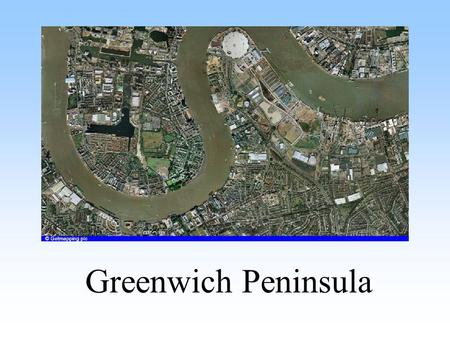 Greenwich Peninsula. The Site 300 Acres East London Now the location of the Dome and the millennium village.