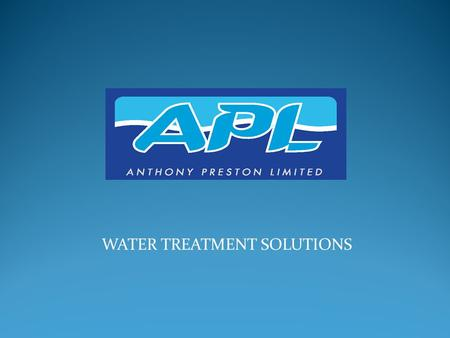 WATER TREATMENT SOLUTIONS. Anthony Preston Limited was founded in 1951 (Now a 2 nd generation family business ) We have been providing water treatment.