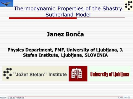 www-f1.ijs.si/~bonca LAW3M-05 Janez Bonča Physics Department, FMF, University of Ljubljana, J. Stefan Institute, Ljubljana, SLOVENIA Thermodynamic Properties.