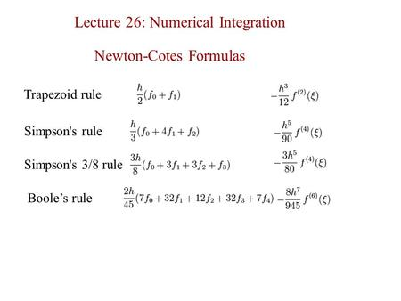 Lecture 26: Numerical Integration Trapezoid rule Simpson's rule Simpson's 3/8 rule Boole's rule Newton-Cotes Formulas.