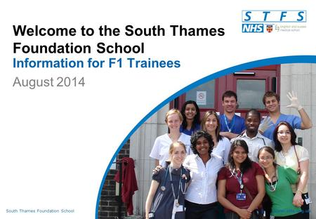 South Thames Foundation Schoolwww.stfs.org.uk Welcome to the South Thames Foundation School Information for F1 Trainees August 2014.