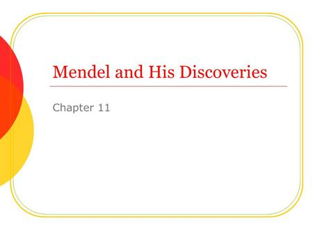 Mendel and His Discoveries Chapter 11. Gregor Mendel Gregor Mendel (1822-1884) Experimented with pea plants and developed fundamental rules of genetics.
