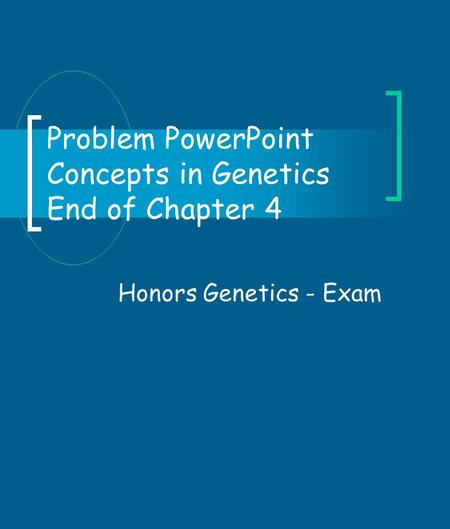 Problem PowerPoint Concepts in Genetics End of Chapter 4