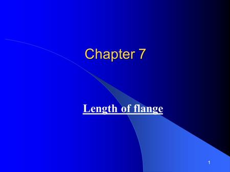 1 Chapter 7 Length of flange. 2 6.1 Introduction As the bending moment decreases towards the support, the flange plate may be varied and a smaller flange.