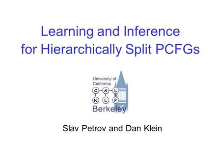Learning and Inference for Hierarchically Split PCFGs Slav Petrov and Dan Klein.
