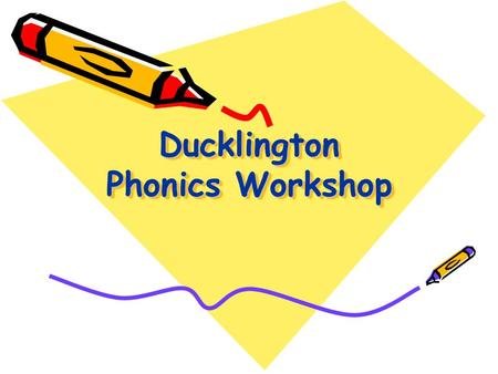 Ducklington Phonics Workshop. AIMS To share how phonics is taught in F1 > To show examples of activities and resources we use to teach phonics To develop.