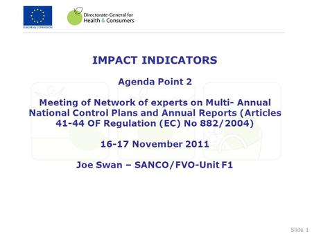 Slide 1 IMPACT INDICATORS Agenda Point 2 Meeting of Network of experts on Multi- Annual National Control Plans and Annual Reports (Articles 41-44 OF Regulation.