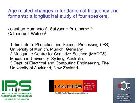 Age-related changes in fundamental frequency and formants: a longitudinal study of four speakers. Jonathan Harrington 1, Sallyanne Palethorpe 2, Catherine.