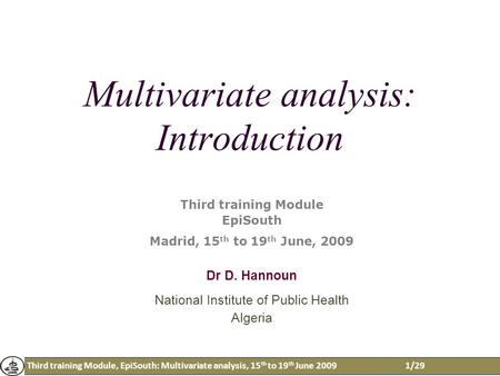 Third training Module, EpiSouth: Multivariate analysis, 15 th to 19 th June 20091/29 Multivariate analysis: Introduction Third training Module EpiSouth.