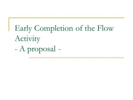 Early Completion of the Flow Activity - A proposal -