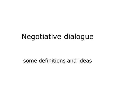 Negotiative dialogue some definitions and ideas. Negotiation vs. acceptance Clark's ladder: –1. A attends to B's utterance –2. A percieves B's utterance.