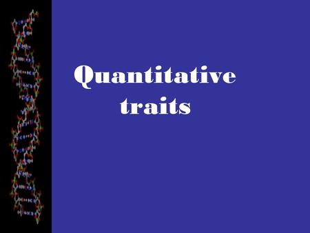 Quantitative traits. Quantitative Traits Mendel worked with traits that were all discrete, either/or traits: yellow or green, round or wrinkled, etc.