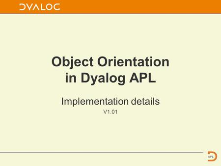 Object Orientation in Dyalog APL Implementation details V1.01.