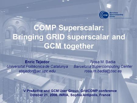 COMP Superscalar: Bringing GRID superscalar and GCM together Enric Tejedor Universitat Politècnica de Catalunya V ProActive and GCM.