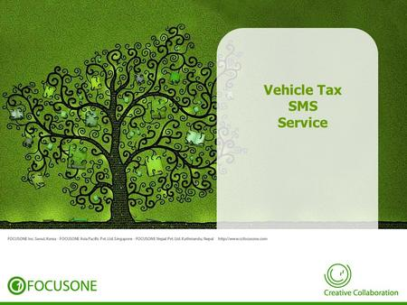 Vehicle Tax SMS Service. About us Introduction FOCUSONE is a technology leader in mobile application software development and services, delivering powerful.