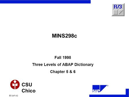  SAP AG CSU Chico MINS298c Fall 1998 Three Levels of ABAP Dictionary Chapter 5 & 6.