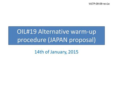 OIL#19 Alternative warm-up procedure (JAPAN proposal) 14th of January, 2015 WLTP-09-09-rev1e.