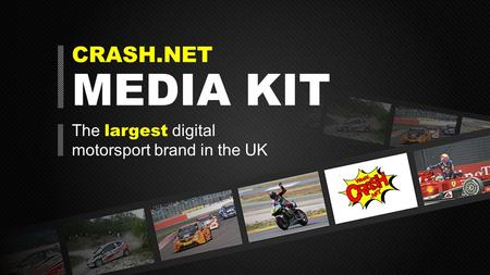 CRASH.NET MEDIA KIT The largest digital motorsport brand in the UK.