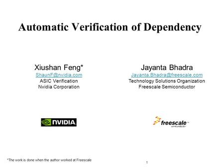 Xiushan Feng* ASIC Verification Nvidia Corporation Automatic Verification of Dependency 1 TM Jayanta Bhadra