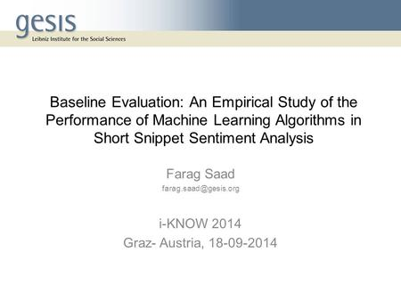 Baseline Evaluation: An Empirical Study of the Performance of Machine Learning Algorithms in Short Snippet Sentiment Analysis Farag Saad