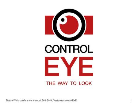Tissue World conference, Istanbul, 26.9.2014, Vesterinen/controlEYE 1 THE WAY TO LOOK.