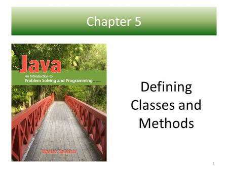 Chapter 5 Ch 1 – Introduction to Computers and Java Defining Classes and Methods 1.