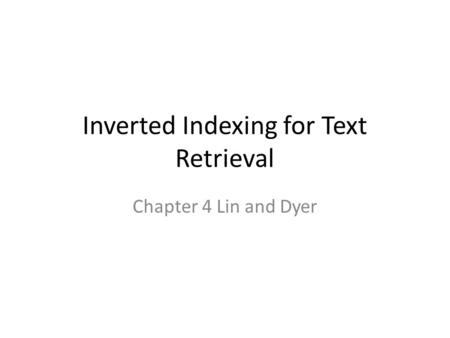 Inverted Indexing for Text Retrieval Chapter 4 Lin and Dyer.