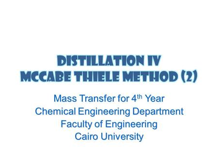 Mass Transfer for 4 th Year Chemical Engineering Department Faculty of Engineering Cairo University.