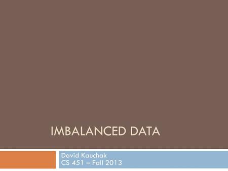 Imbalanced data David Kauchak CS 451 – Fall 2013.
