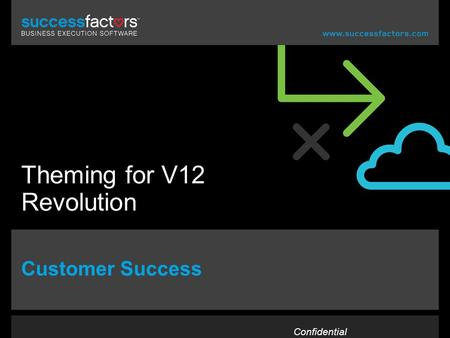 1 Theming for V12 Revolution Customer Success Confidential.