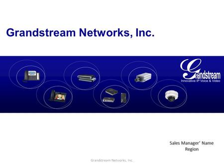 Grandstream Networks, Inc. Sales Manager' Name Region.