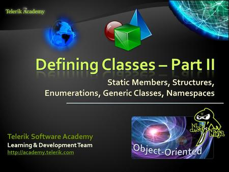 Static Members, Structures, Enumerations, Generic Classes, Namespaces Learning & Development Team  Telerik Software Academy.