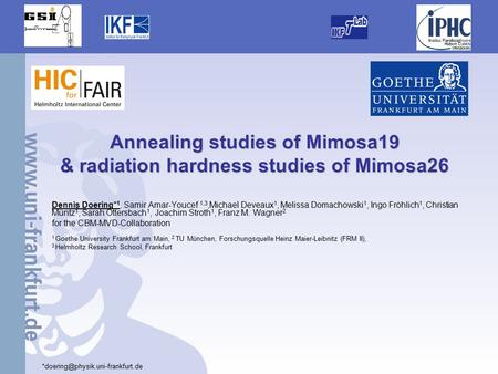 1 Annealing studies of Mimosa19 & radiation hardness studies of Mimosa26 Dennis Doering* 1, Samir Amar-Youcef 1,3,Michael Deveaux 1, Melissa Domachowski.