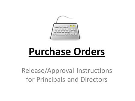 Purchase Orders Release/Approval Instructions for Principals and Directors.