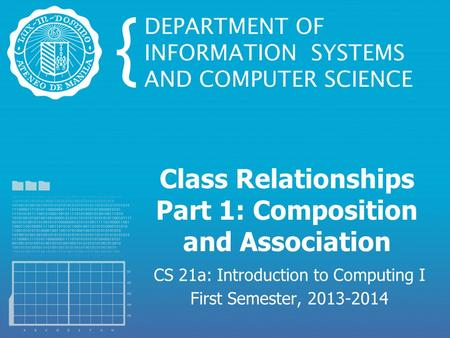Class Relationships Part 1: Composition and Association CS 21a: Introduction to Computing I First Semester, 2013-2014.