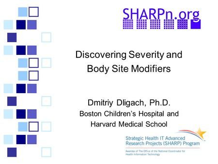Discovering Severity and Body Site Modifiers Dmitriy Dligach, Ph.D. Boston Children's Hospital and Harvard Medical School.