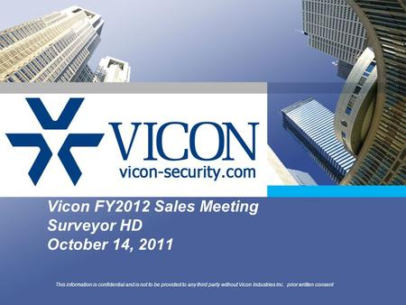 Vicon FY2012 Sales Meeting Surveyor HD October 14, 2011 This information is confidential and is not to be provided to any third party without Vicon Industries.